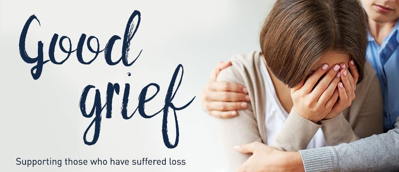 Good Grief - Supporting Those Who Have Suffered Loss