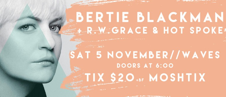 Bertie Blackman and R.W. Grace and Hot Spoke