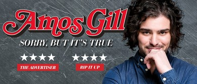 Adelaide Fringe – Amos Gill – Sorry, But It's True