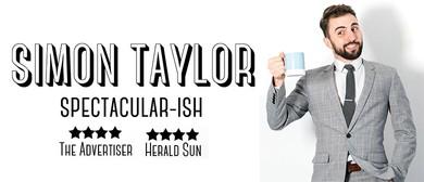 Simon Taylor – Spectacular-ish