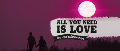 All You Need Is Love – Love and Relationships