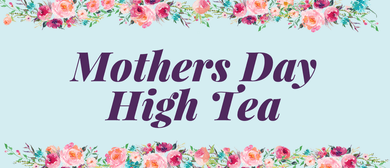 Mothers Day High Tea 2017