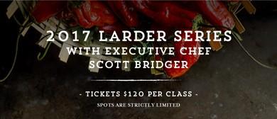 2017 Larder Series With Executive Chef Scott Bridger