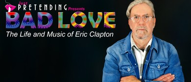 Bad Love – The Life and Music of Eric Clapton