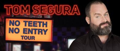 Tom Segura – No Teeth, No Entry Tour