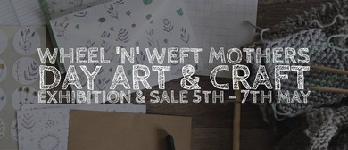 Wheel 'n' Weft Mother's Day Art and Craft Exhibition and Sal