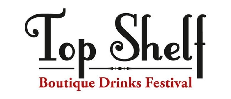 Top Shelf Boutique Drinks Festival
