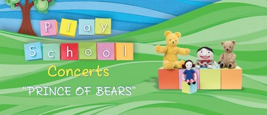 Play School Concerts – Prince of Bears
