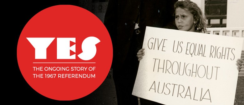 Yes – The Ongoing Story of the 1967 Referendum