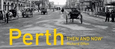 Perth - Then and Now with Richard Offen