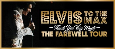 Elvis to The Max – The Farewell Tour