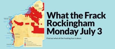 What the Frack Rockingham