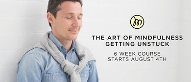The Art of Mindfulness – Getting Unstuck