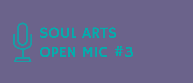 Soul Arts Open Mic No. 3