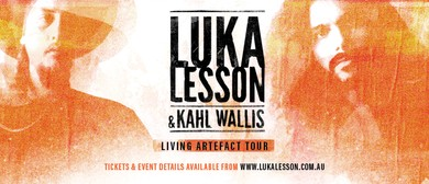 Luka Lesson and Kahl Wallis - Living Artefact Tour