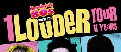 Absolute 80's – 1 Louder Tour