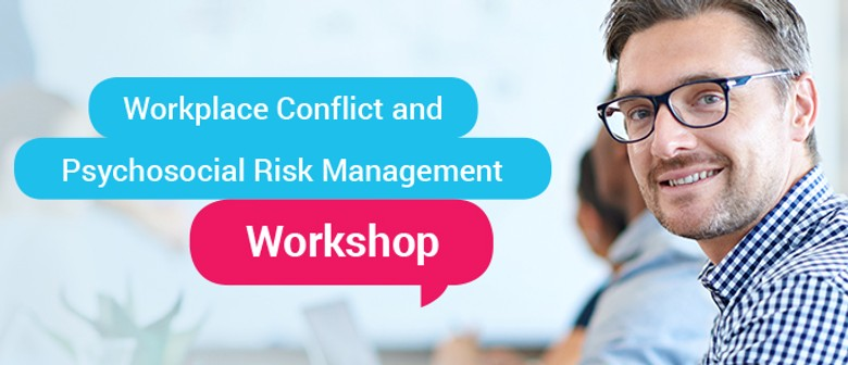 Workplace Conflict and Psychosocial Risk Management Workshop