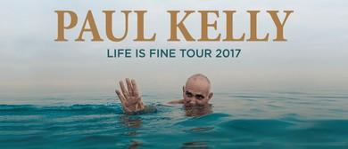 Paul Kelly – Life Is Fine Tour 2017