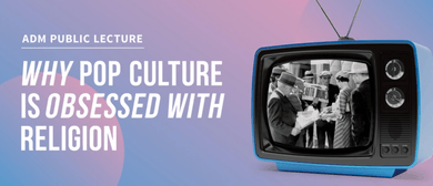 Public Lecture – Why Pop Culture Is Obsessed With Religion