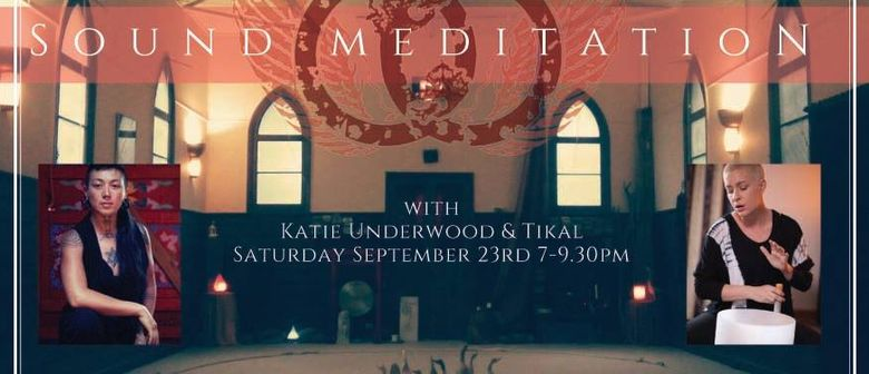 Sound Journey & Meditation With Katie Underwood and Tikal