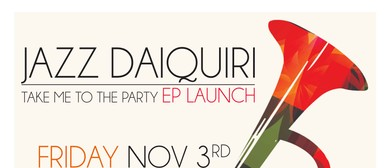 Jazz Daiquiri EP Launch – Take Me to The Party