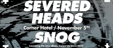 Severed Heads and Snog