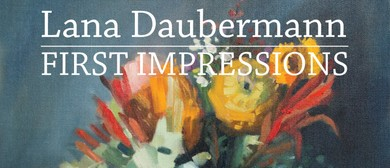 First Impressions – an Exhibition By Lana Daubermann