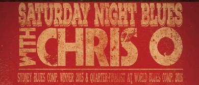 Chris O: Saturday Night Blues