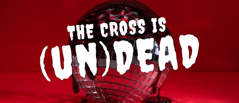 The Cross is (Un)Dead