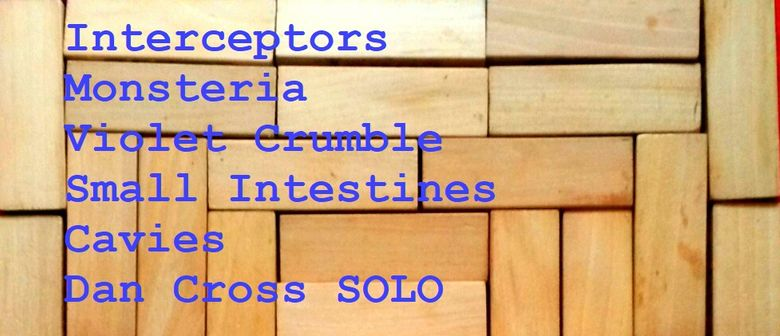 Interceptors, Monsteria, Violet Crumble and Small Intestines