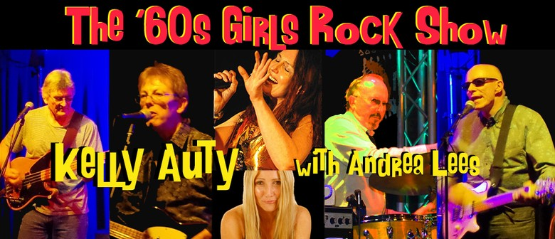 The '60s Girls Rock Show Featuring Kelly Auty
