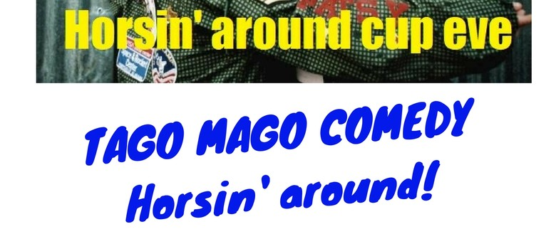 Tago Mago Comedy Horsin' Around Cup Eve