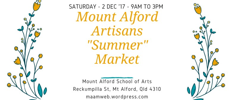 "Mount Alford Artisans ""Summer"" Market"