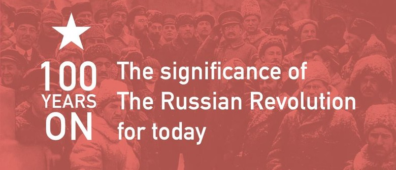 100 Years On: The Significance of The 1917 Russian Revolutio