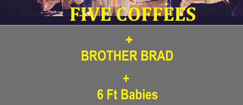 Five Coffees, Brother Brad and 6 Ft Babies