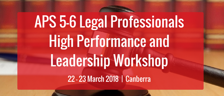 APS 5–6 Legal Professionals High Performance and Leadership