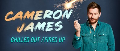 Cameron James: Chilled Out/Fired Up – Adelaide Fringe