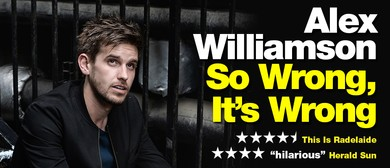 Alex Williamson: So Wrong, It's Wrong – Sydney Comedy Fest
