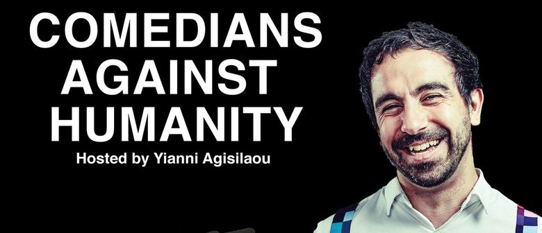 Comedians Against Humanity, hosted by Yianni Agisilaou