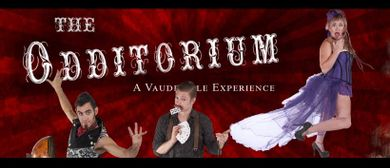 The Odditorium – A Vaudeville Experience