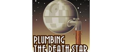 Plumbing the Death Star Live – Adelaide Fringe