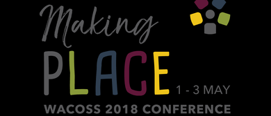 WACOSS 2018 Conference – Making PLACE