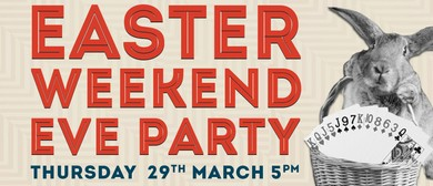 Easter Eve Weekend Party