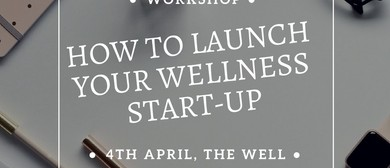 How to Launch Your Wellness Start-Up