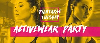 Tightarse Tuesday Activewear Party