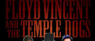 Floyd Vincent & the Temple Dogs and More