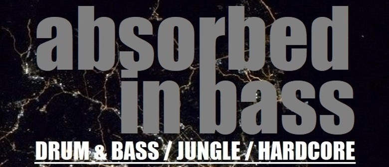 Absorbed in Bass – Hardcore, Jungle, Drum & Bass