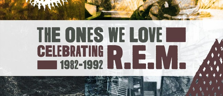 The Ones We Love: Celebrating R.E.M.