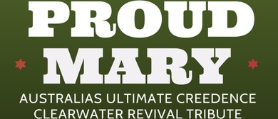 Proud Mary: Ultimate Creedance Clearwater Revival Tribute
