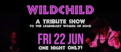 Wild Child – A Tribute To The Legendary Women Of Rock